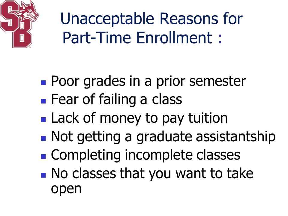 Unacceptable Reasons for Part-Time Enrollment :