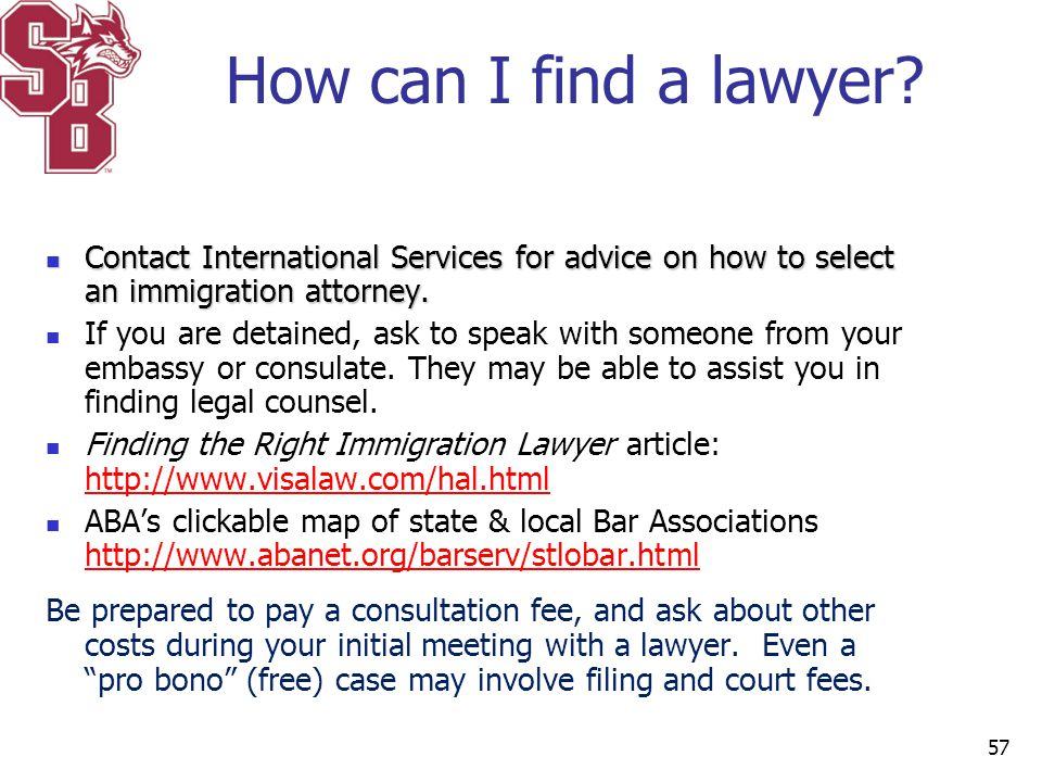 How can I find a lawyer Contact International Services for advice on how to select an immigration attorney.