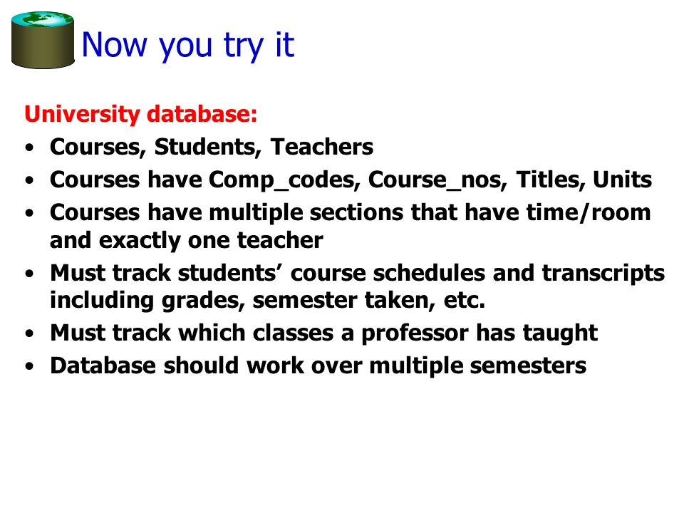 Now you try it University database: Courses, Students, Teachers