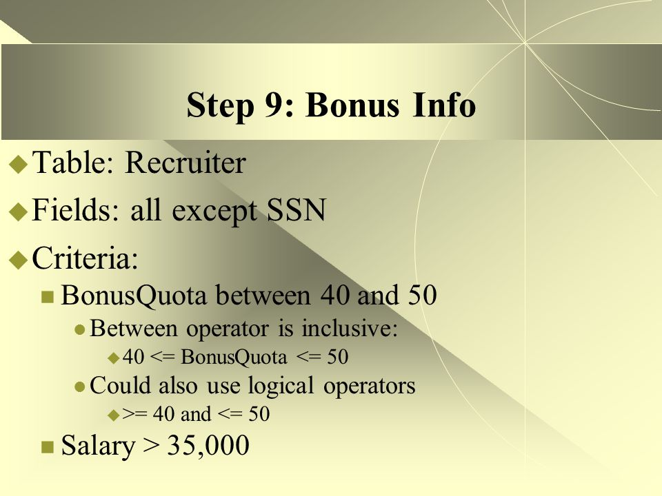 Step 9: Bonus Info Table: Recruiter Fields: all except SSN Criteria: