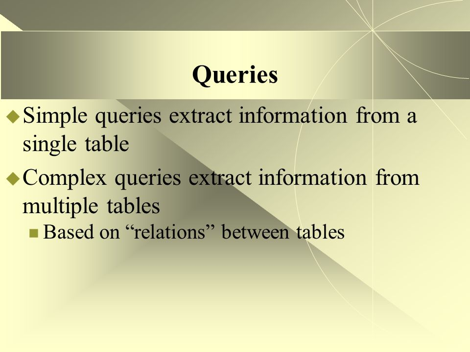 Queries Simple queries extract information from a single table
