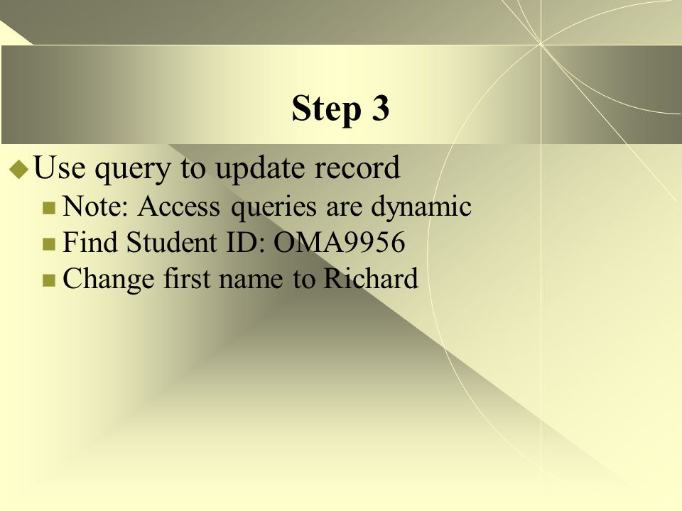 Step 3 Use query to update record Note: Access queries are dynamic