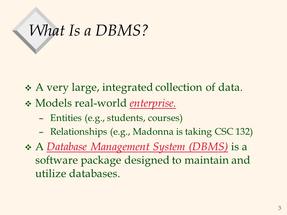 What Is a DBMS A very large, integrated collection of data.