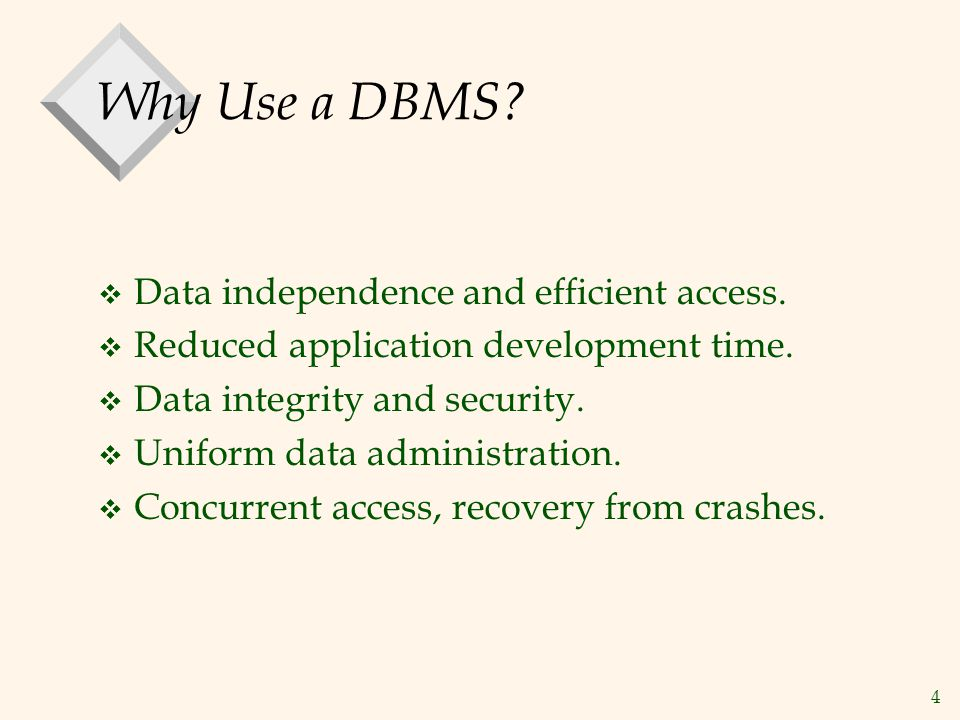 Why Use a DBMS Data independence and efficient access.