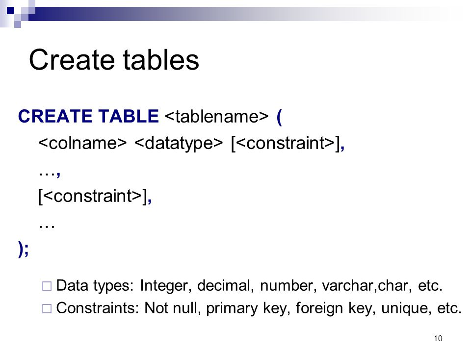 Create tables CREATE TABLE <tablename> (