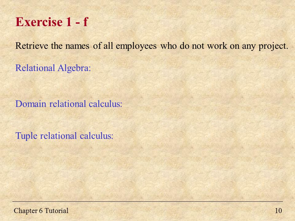 Exercise 1 - f Retrieve the names of all employees who do not work on any project. Relational Algebra: