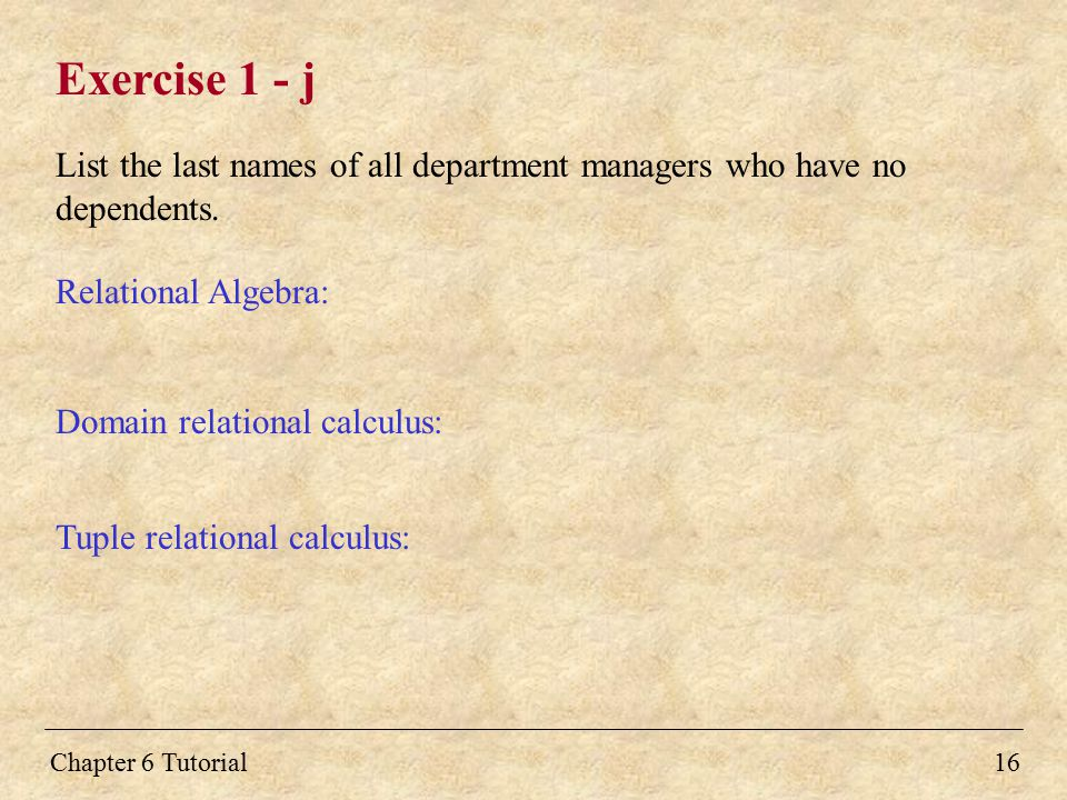 Exercise 1 - j List the last names of all department managers who have no dependents. Relational Algebra: