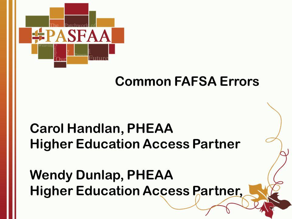 Common FAFSA Errors Carol Handlan, PHEAA. Higher Education Access Partner.
