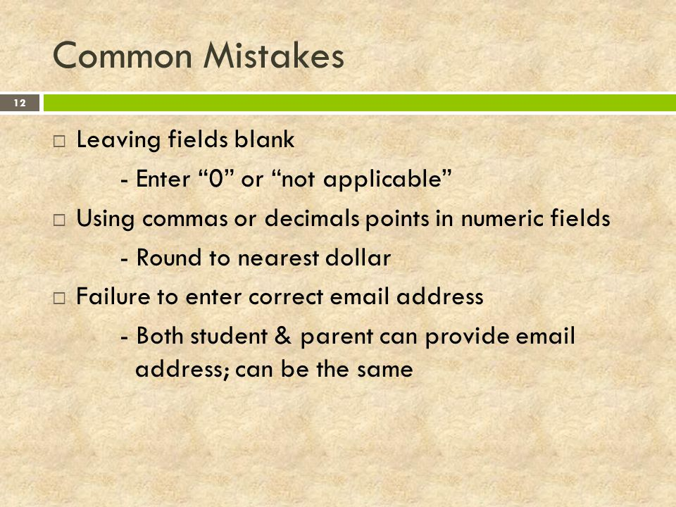 Common Mistakes Leaving fields blank - Enter 0 or not applicable