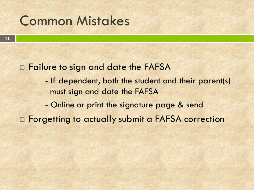 Common Mistakes Failure to sign and date the FAFSA