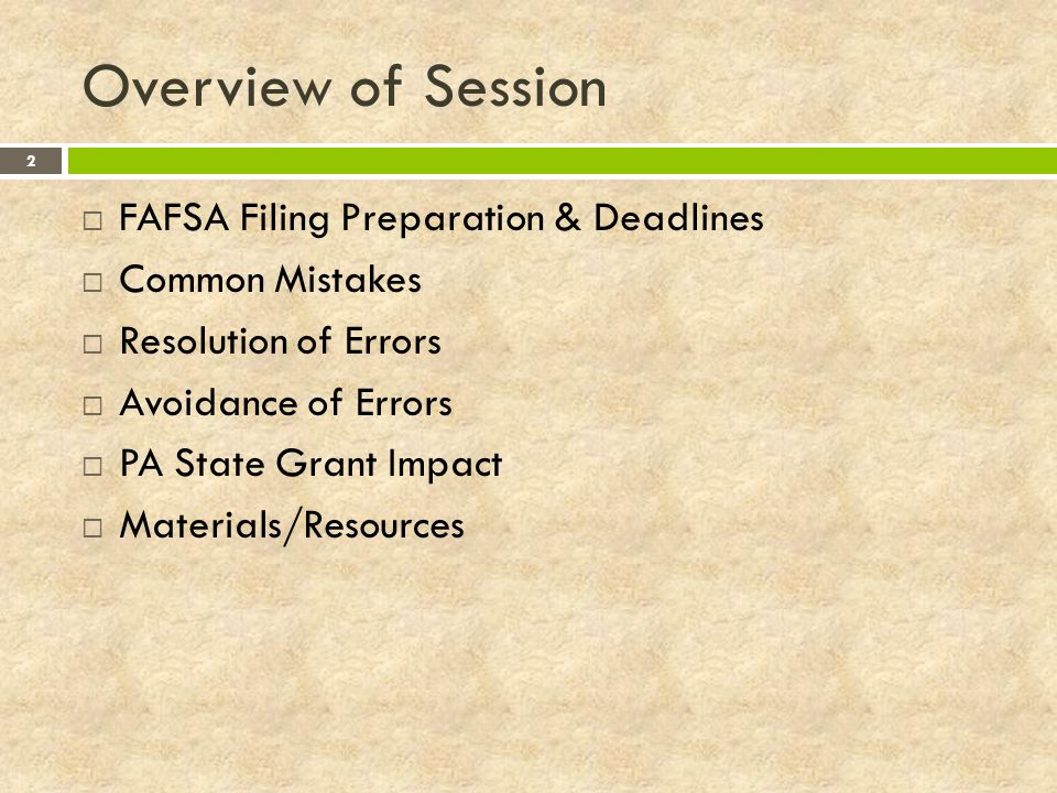 Overview of Session FAFSA Filing Preparation & Deadlines
