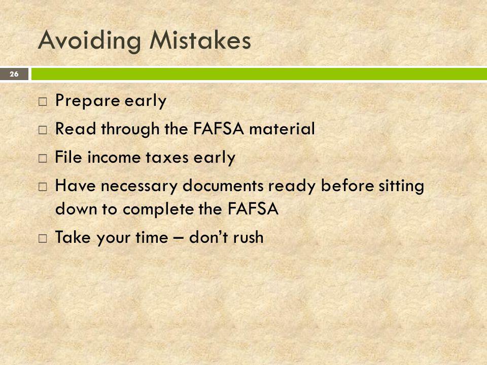 Avoiding Mistakes Prepare early Read through the FAFSA material