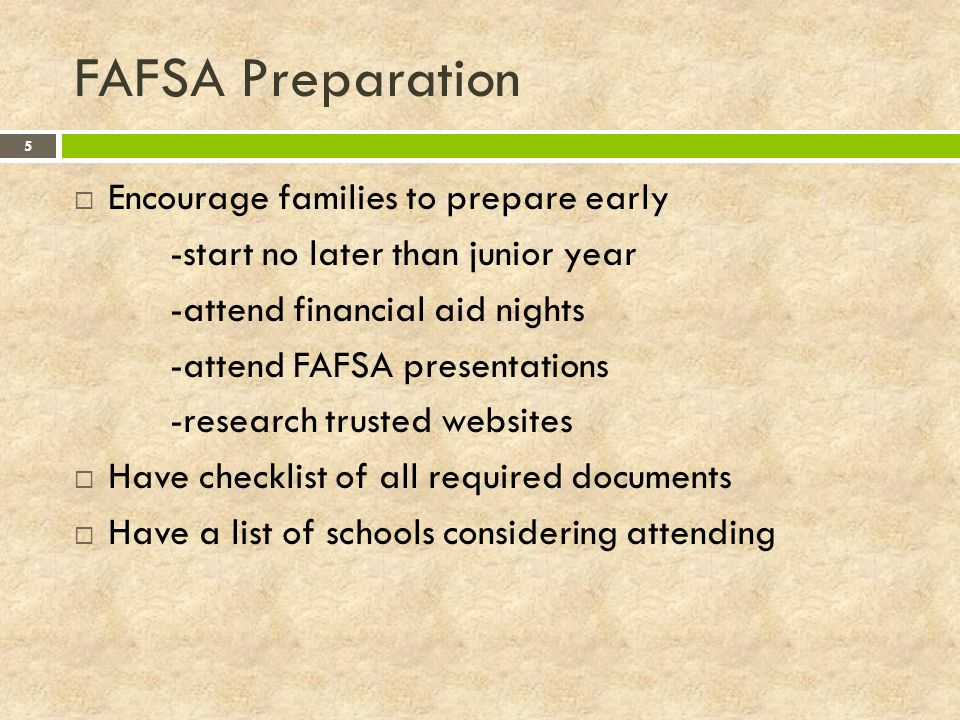 FAFSA Preparation Encourage families to prepare early