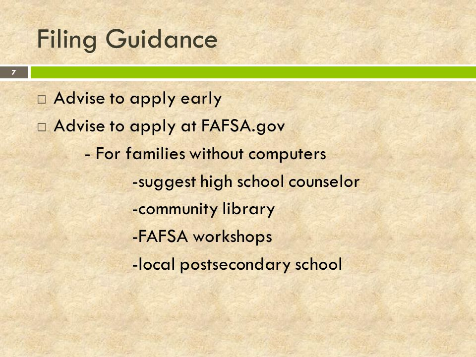 Filing Guidance Advise to apply early Advise to apply at FAFSA.gov