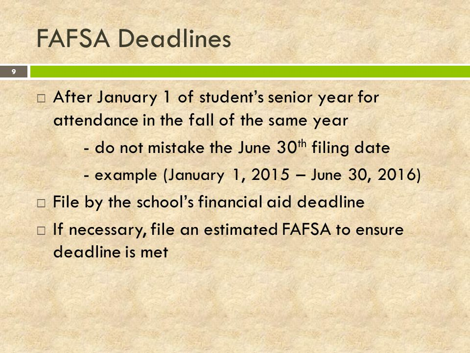 FAFSA Deadlines After January 1 of student's senior year for attendance in the fall of the same year.