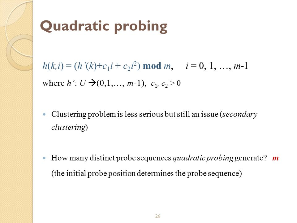 Quadratic probing h(k,i) = (h'(k)+c1i + c2i2) mod m, i = 0, 1, …, m-1