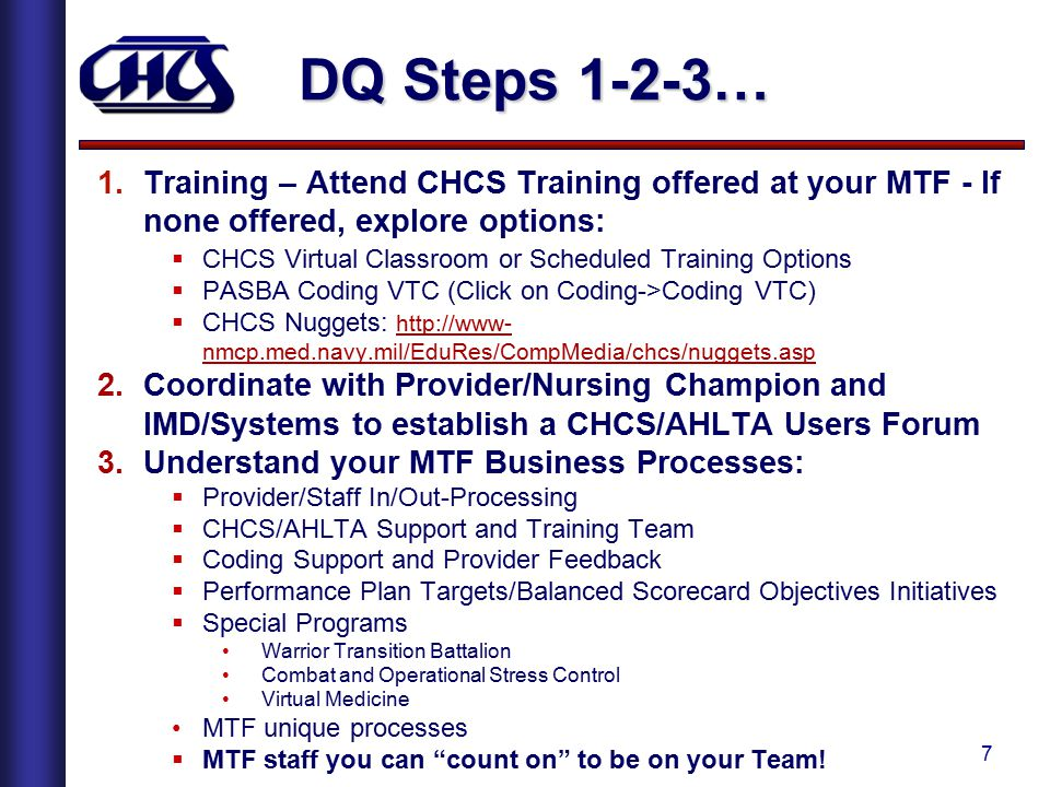 DQ Steps 1-2-3… Training – Attend CHCS Training offered at your MTF - If none offered, explore options: