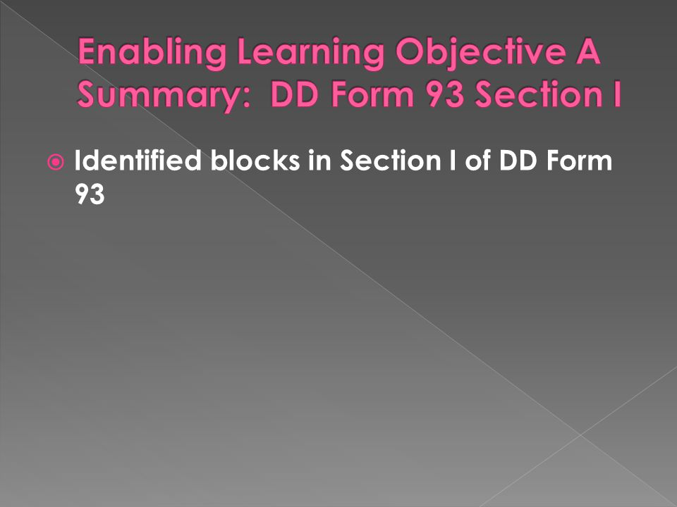 Enabling Learning Objective A Summary: DD Form 93 Section I