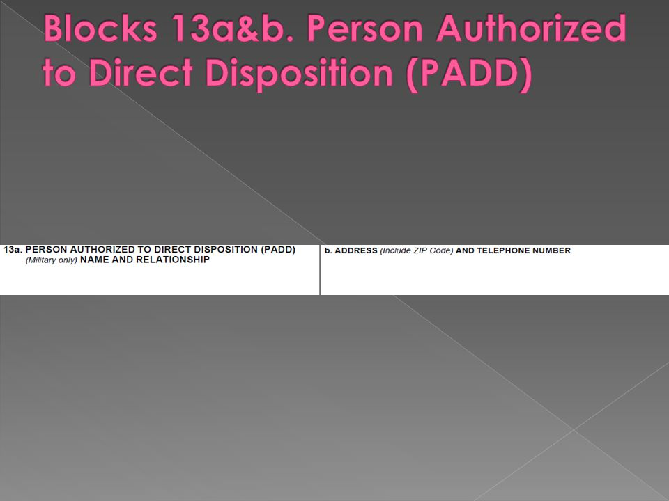 Blocks 13a&b. Person Authorized to Direct Disposition (PADD)