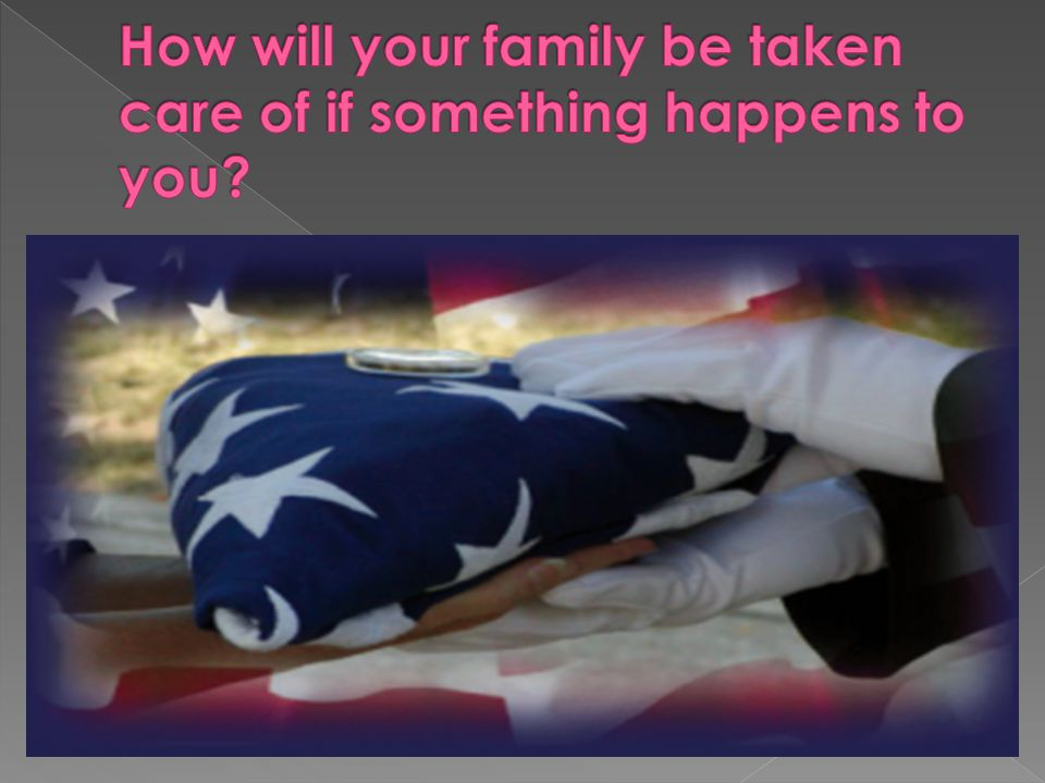 How will your family be taken care of if something happens to you