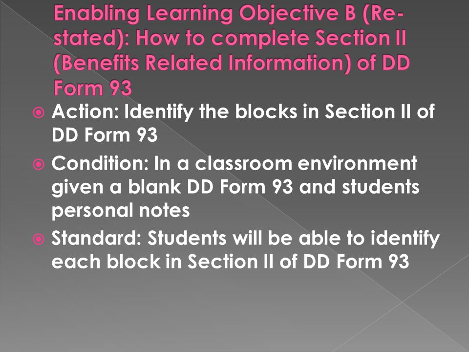 Enabling Learning Objective B (Re-stated): How to complete Section II (Benefits Related Information) of DD Form 93