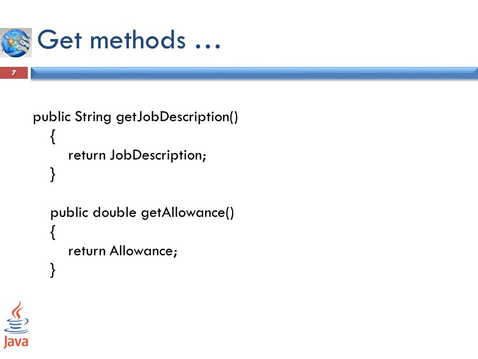 Get methods … public String getJobDescription() {