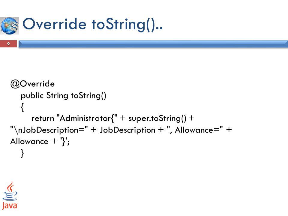 Override toString().. @Override public String toString() {