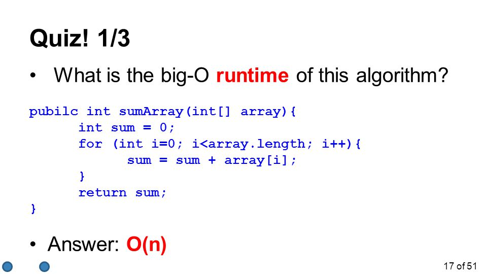 Quiz! 1/3 What is the big-O runtime of this algorithm Answer: O(n)