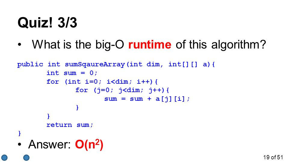 Quiz! 3/3 What is the big-O runtime of this algorithm Answer: O(n2)