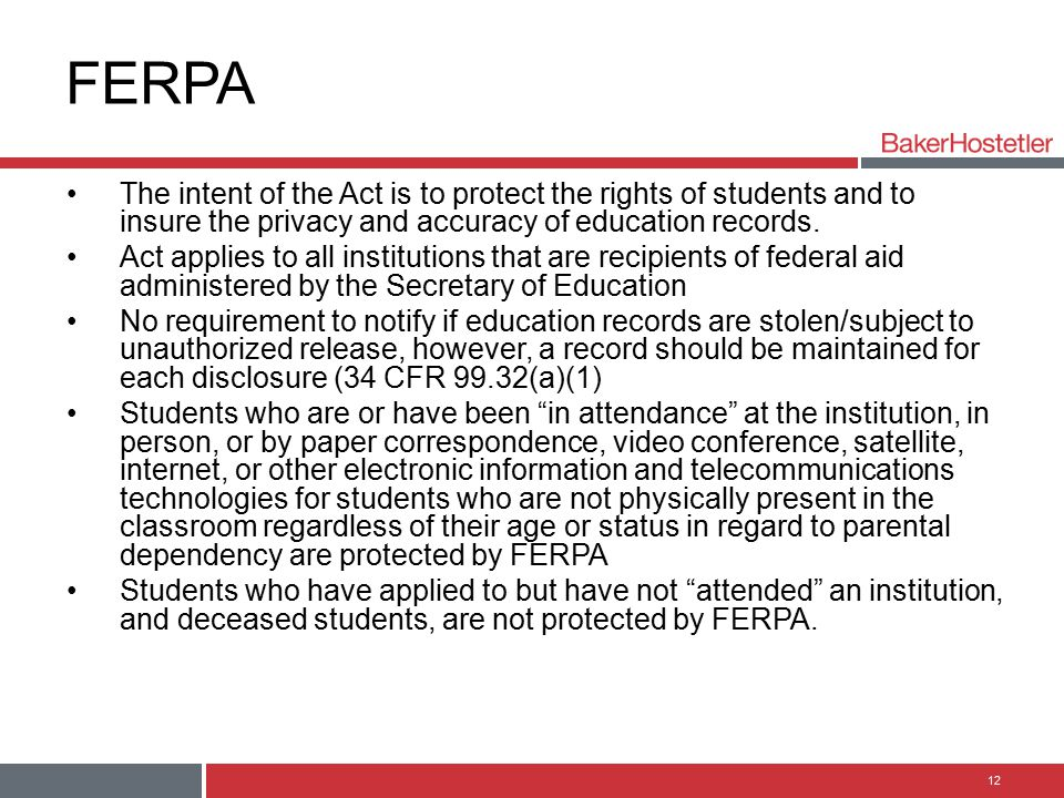 FERPA The intent of the Act is to protect the rights of students and to insure the privacy and accuracy of education records.