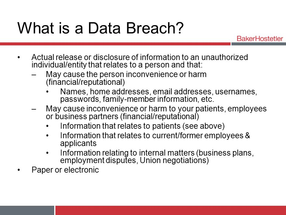 What is a Data Breach Actual release or disclosure of information to an unauthorized individual/entity that relates to a person and that: