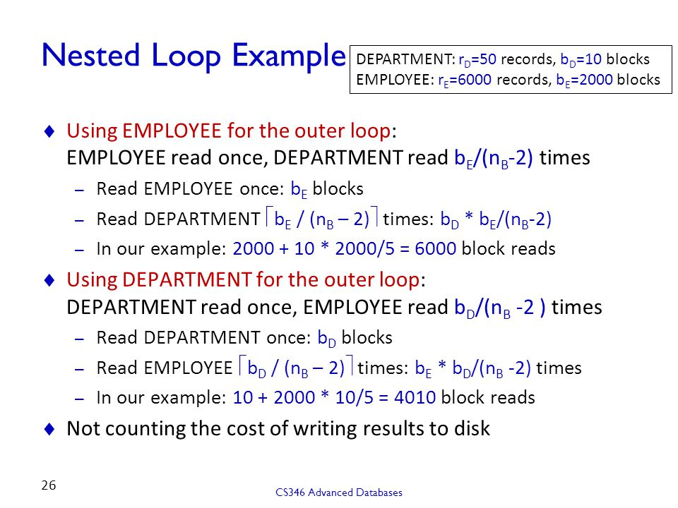 Nested Loop Example DEPARTMENT: rD=50 records, bD=10 blocks. EMPLOYEE: rE=6000 records, bE=2000 blocks.