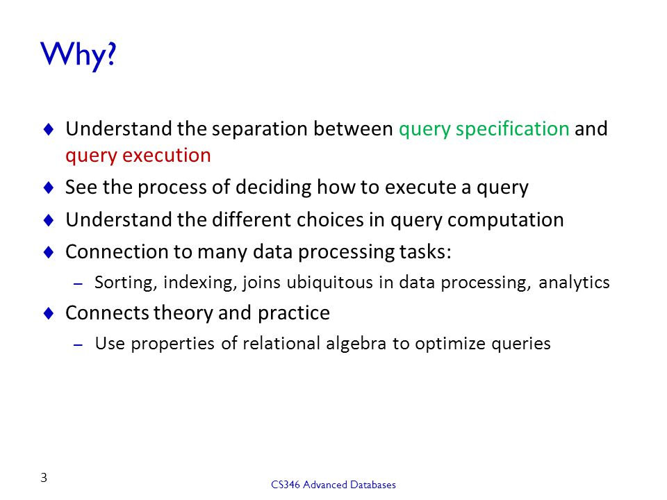 Why Understand the separation between query specification and query execution. See the process of deciding how to execute a query.