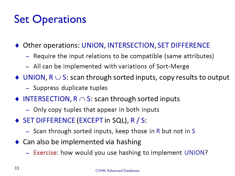 Set Operations Other operations: UNION, INTERSECTION, SET DIFFERENCE