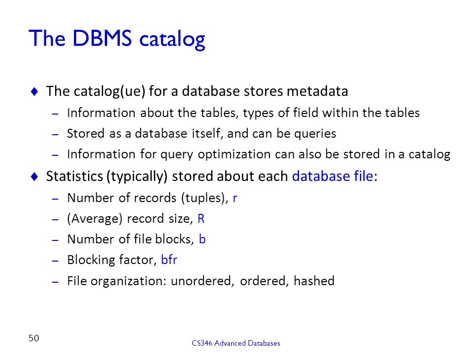 The DBMS catalog The catalog(ue) for a database stores metadata