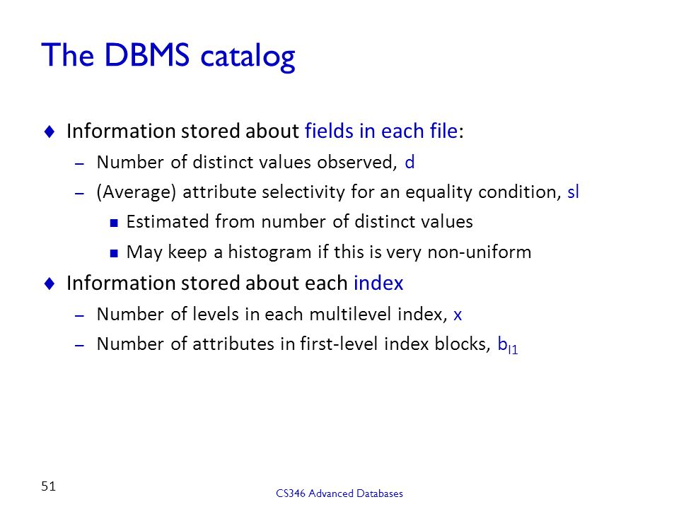 The DBMS catalog Information stored about fields in each file: