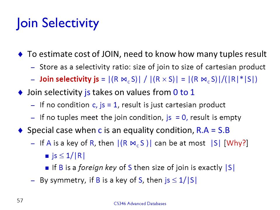 Join Selectivity To estimate cost of JOIN, need to know how many tuples result.