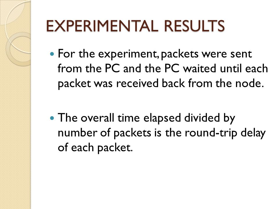 EXPERIMENTAL RESULTS For the experiment, packets were sent from the PC and the PC waited until each packet was received back from the node.