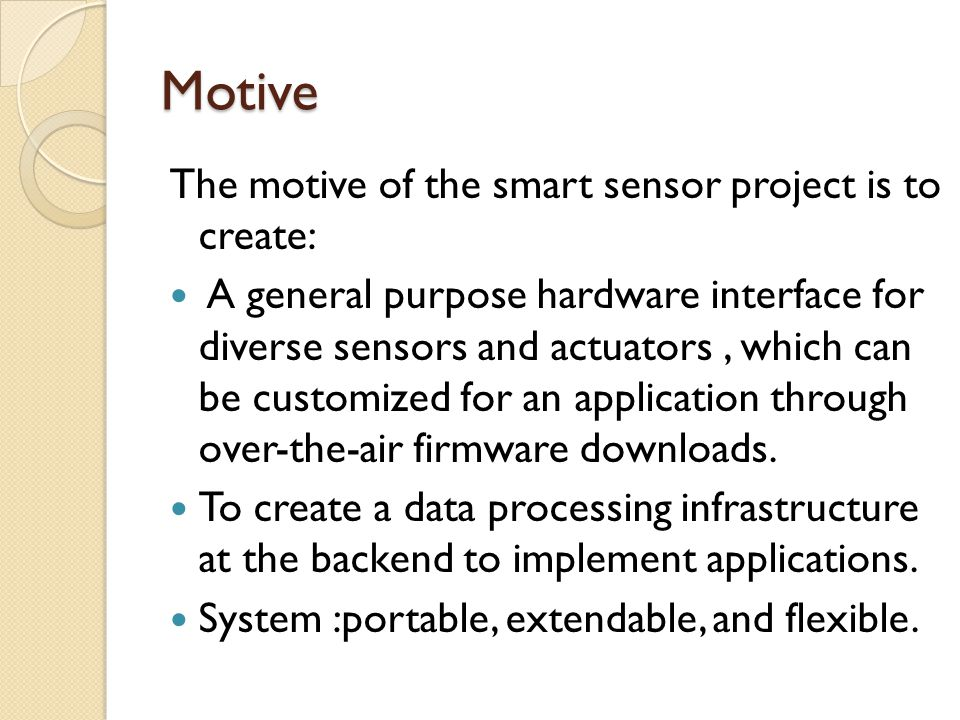 Motive The motive of the smart sensor project is to create: