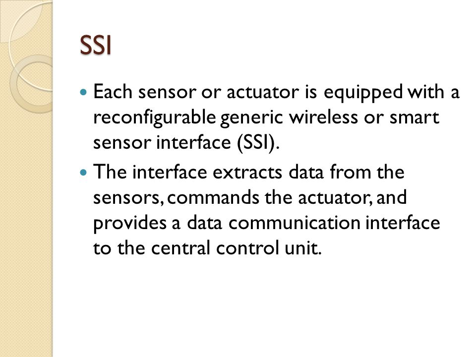 SSI Each sensor or actuator is equipped with a reconfigurable generic wireless or smart sensor interface (SSI).