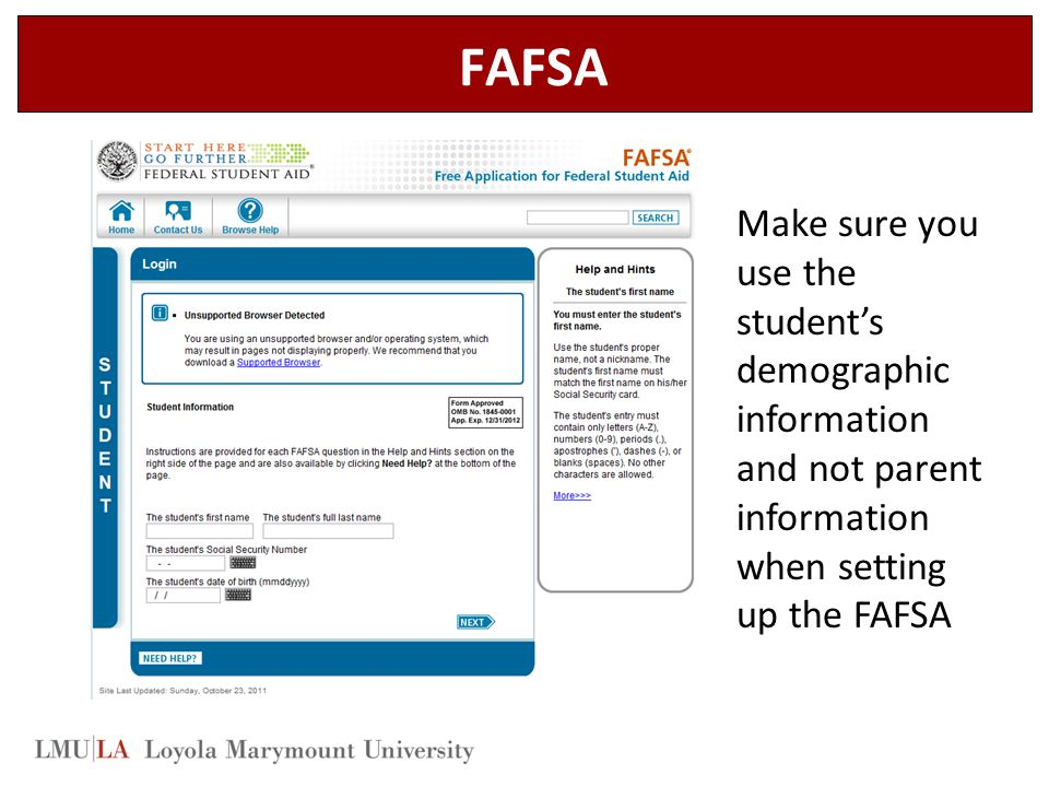 FAFSA Make sure you use the student's demographic information and not parent information when setting up the FAFSA.