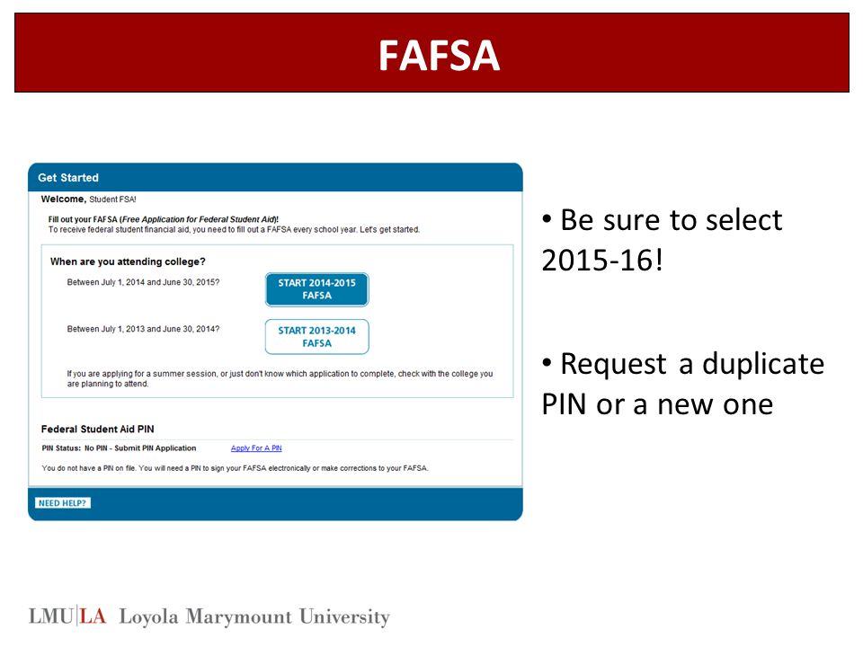 FAFSA Be sure to select 2015-16! Request a duplicate PIN or a new one