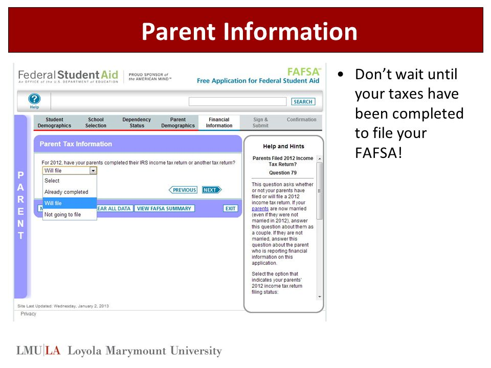 Parent Information Don't wait until your taxes have been completed to file your FAFSA!