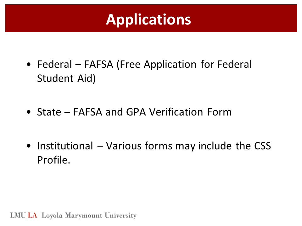 Applications Federal – FAFSA (Free Application for Federal Student Aid) State – FAFSA and GPA Verification Form.
