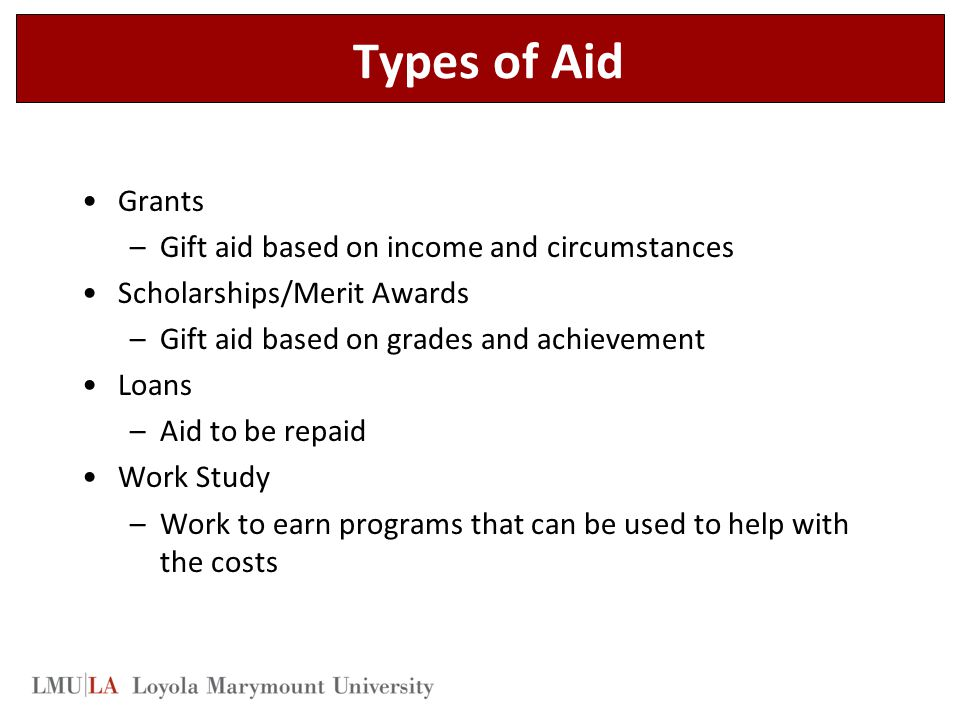Types of Aid Grants Gift aid based on income and circumstances