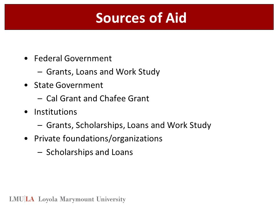 Sources of Aid Federal Government Grants, Loans and Work Study