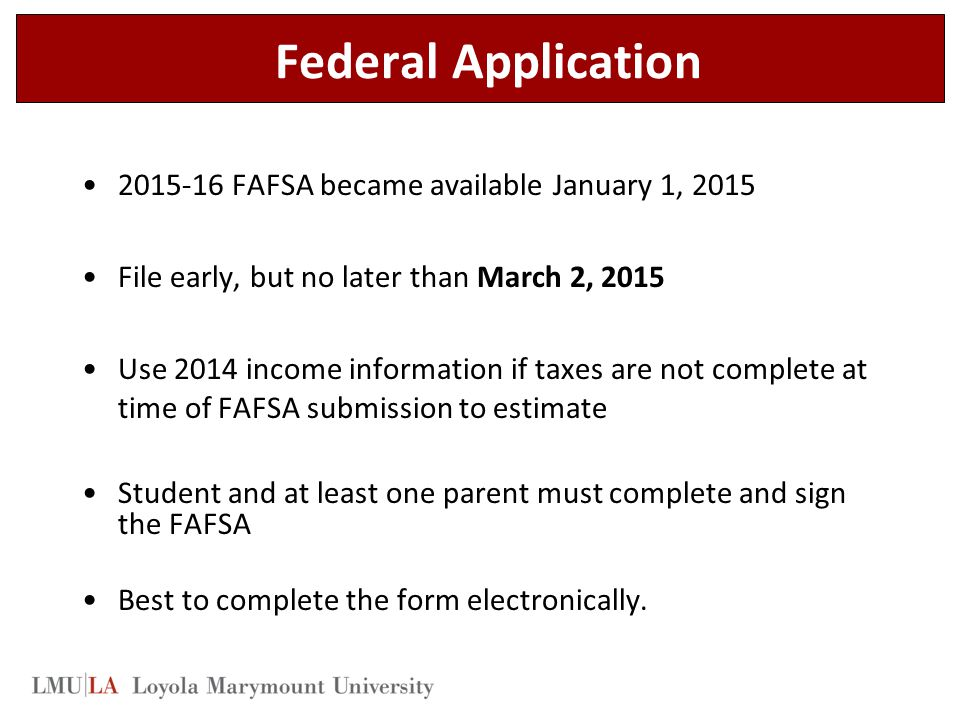 Federal Application 2015-16 FAFSA became available January 1, 2015