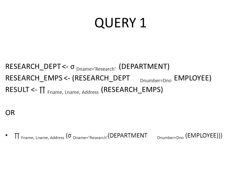 QUERY 1 RESEARCH_DEPT <- σ Dname='Research' (DEPARTMENT)