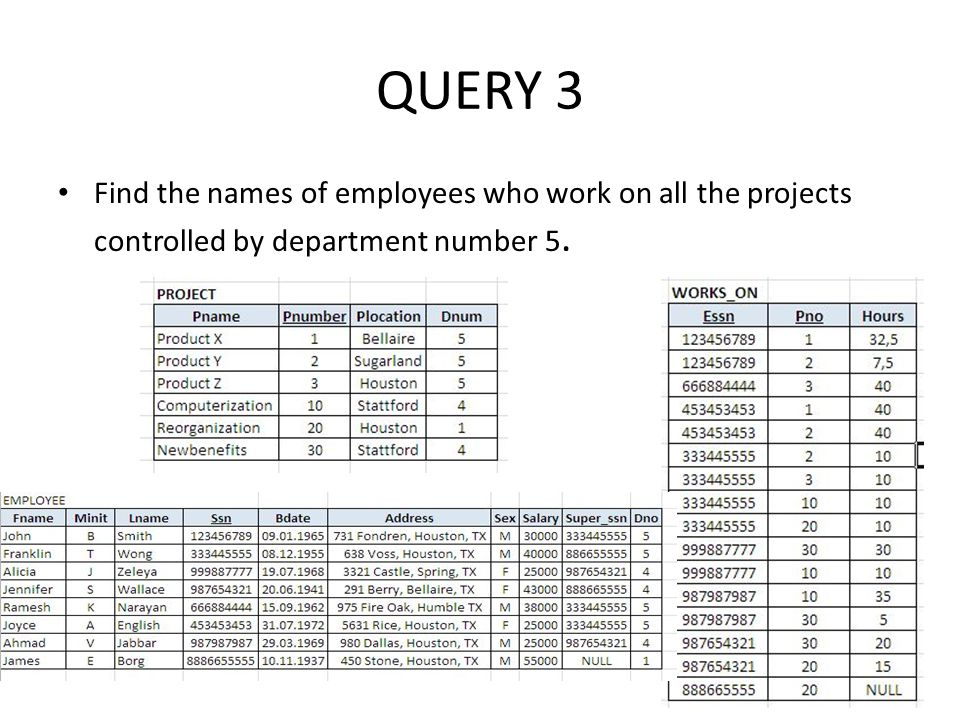 QUERY 3 Find the names of employees who work on all the projects controlled by department number 5.