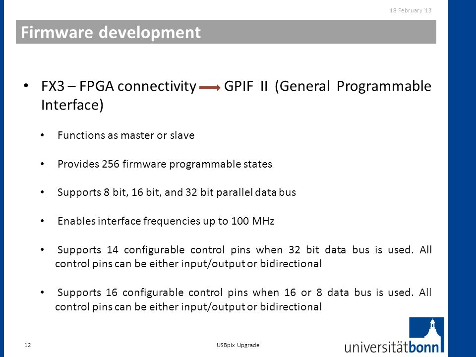 18 February 13 Firmware development. FX3 – FPGA connectivity GPIF II (General Programmable Interface)